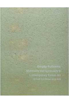 Empty Fullness Materiality and Spirituality in Contemporary Korean Art