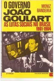 O Governo João Goulart: as Lutas Sociais no Brasil 1961-1964