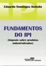 Fundamentos do Ipi - (imposto Sobre Produtos Industrializados)