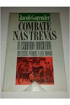 Combate Nas Trevas - a Esquerda Brasileira - das Ilusões Perdidas. . .