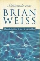 Meditando Com Brian Weiss: a Busca do Equilíbrio, da Cura e da ...