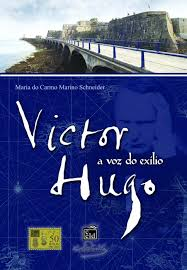 Victor Hugo - a Voz do Exílio