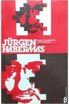 Jürgen Habermas - Razão Comunicativa e Emancipação