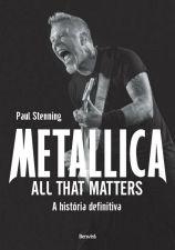 Metallica All That Matters - a História Definitiva