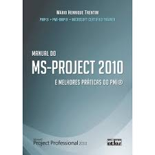 Manual do Ms-project 2010 e Melhores Práticas do Pmi