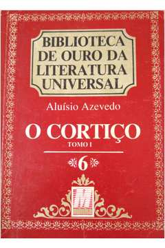Biblioteca de Ouro da Literatura Universal 6 - o Cortiço - Tomo I