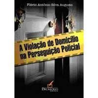 A Violação de Domicílio na Perseguição Policial