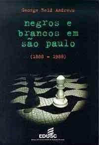 Negros e Brancos Em São Paulo ( 1888 - 1988 )
