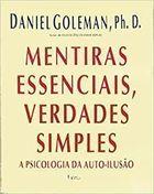 Mentiras Essenciais, Verdades Simples:a Psicologia da Auto Ilusão