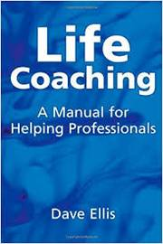Life Coaching - a Manual For Helping Professionals