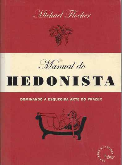 Manual do Hedonista: Dominando a Esquecida Arte do Prazer