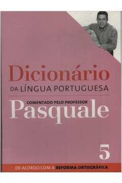Dicionário da Língua Portuguesa Comentado pelo Professor Pasquale Vol