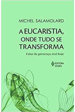 A Eucaristia Onde Tudo Se Transforma