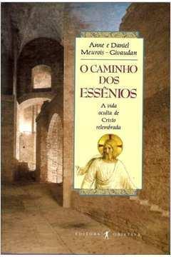 O Caminho dos Essênios - a Vida Oculta de Cristo Relembrada