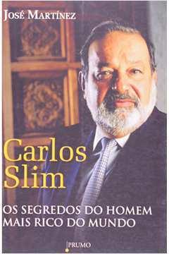 Carlos Slim: Segredos do Homem Mais Rico do Mundo
