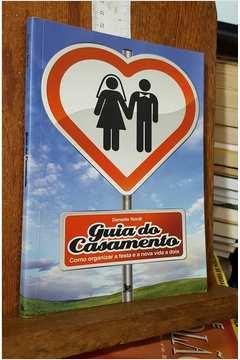 Guia do Casamento - Como Organizar a Festa e a Nova Vida a Dois