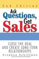 Ask Questions, Get Sales: Close the Deal and Create Long-term