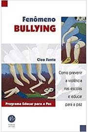 Fenômeno Bullying: Como Prevenir a Violência Nas Escolas e Educar