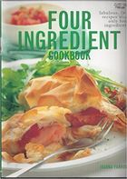 Four Ingredient Cookbook: Fabulous, Fast Recipes With Only Four I