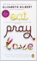Eat, Pray, Love: One Womans Search ...