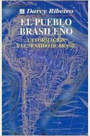 El Pueblo Brasileno: La Formación y El Sentido de Brasil