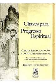 Chaves para o Seu Progresso Espiritual - Carma, Reencarnação e o Camin