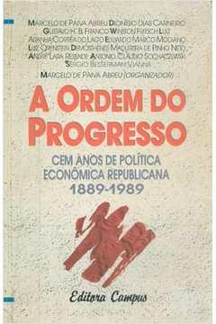 A Ordem do Progresso: Cem Anos de Política Econômica Republicana