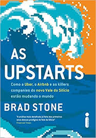 As Upstarts Como a Uber, o Airbnb e as Killer Companies do Novo Vale..