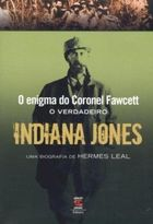 Enigma do Coronel Fawcett, o Verdadeiro Indiana Jones