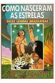 Como Nasceram as Estrelas Doze Lendas Brasileiras