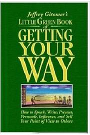 Jeffrey Gitomers Little Green Book of Getting Your Way: How to Speak,