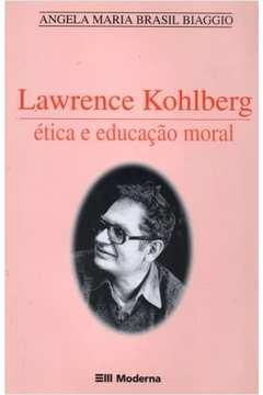 Lawrence Kohlberg Ética e Educação Moral
