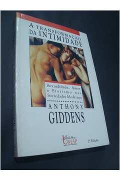 A Transformação da Intimidade - Sexualidade, Amor e Erotismo Nas Socie