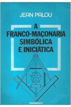 A Franco-maçonaria Simbólica e Iniciática