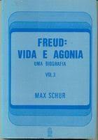 Freud: Vida e Agonia - uma Biografia Vol. 3