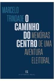 O Caminho do Centro: Memórias de uma Aventura Eleitoral