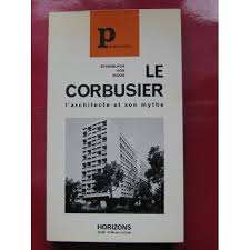 Le Corbusier Larchitecte et Son Mythe