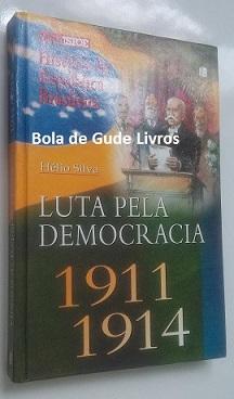 Luta pela Democracia 1911 - 1914   Vol. 3 - Helio Silva 1621140ad6