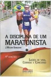 A Disciplina de um Maratonista Lições de Vida, Corrida e Concursos