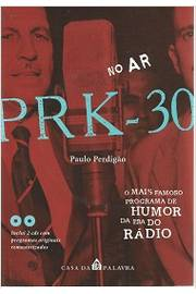 No Ar: Prk - 30! o Mais Famoso Programa de Humor da era do Rádio