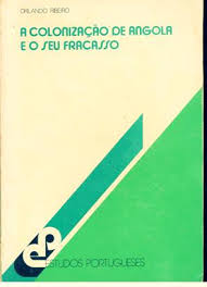A Colonização de Angola e o Seu Fracasso de Orlando Ribeiro pela Estudos Portugueses (1981)