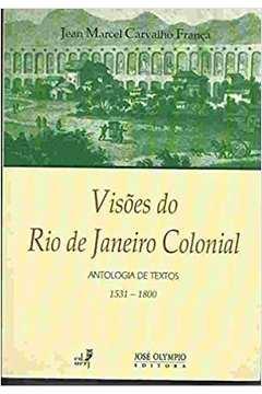 Visões do Rio de Janeiro Colonial - Antologia de Textos - 1531-1800