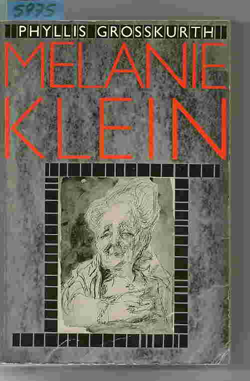 Melanie Klein: Her World and Her Work