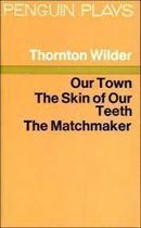 Our Town the Skin of Our Teeth the Matchmaker