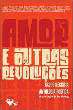 Amor e Outras Revoluções : Grupo Negrícia - Antologia Poética