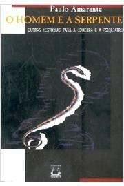 O Homem e a Serpente Outras Histórias para a Loucura e a Psiquiatria