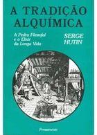A Tradicao Alquimica - a Pedra Filosofal e o Elixir da Longa Vida