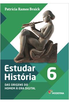 Estudar historia das origens do homem á era digital 6º ano 1ª edição de Patrícia ramos braick pela moderna (2011)