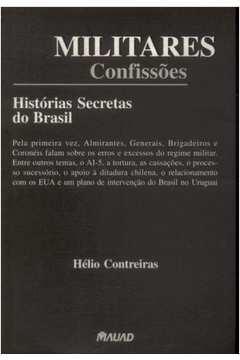Militares Confissões - Historias Secretas do Brasil