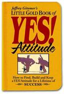 Jeffrey Gitomers Little Gold Book of Yes! Attitude